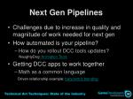 next gen pipelines