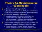 theory as metadiscourse continued