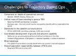 challenges to trajectory based ops