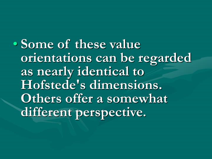 Some of these value orientations can be regarded as nearly identical to Hofstede's dimensions. Other...