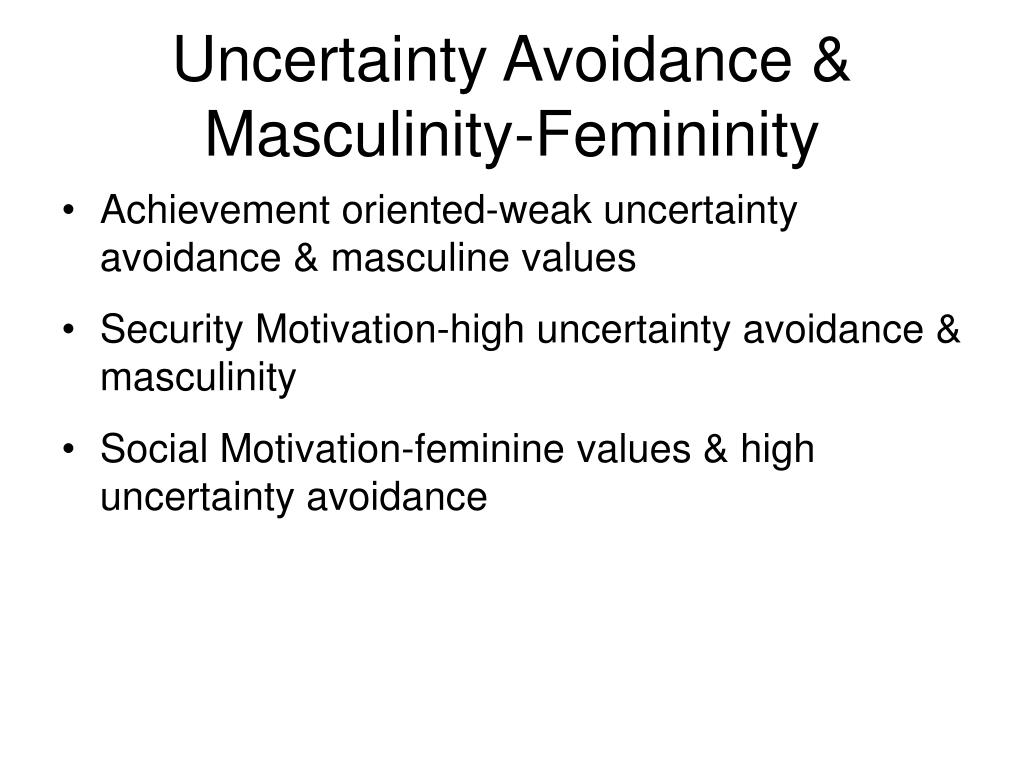 Uncertainty Avoidance & Masculinity-Femininity