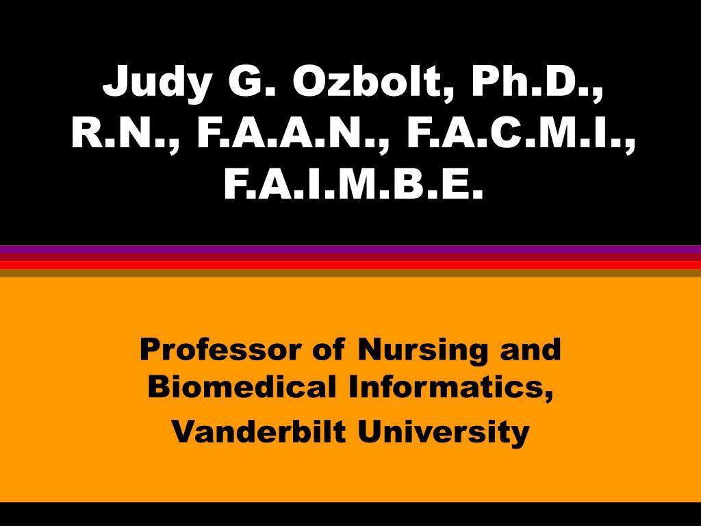 Judy G. Ozbolt, Ph.D., R.N., F.A.A.N., F.A.C.M.I., F.A.I.M.B.E.