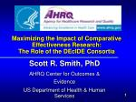 maximizing the impact of comparative effectiveness research the role of the decide consortia