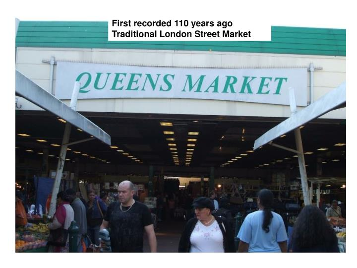 First recorded 110 years ago Traditional London Street Market