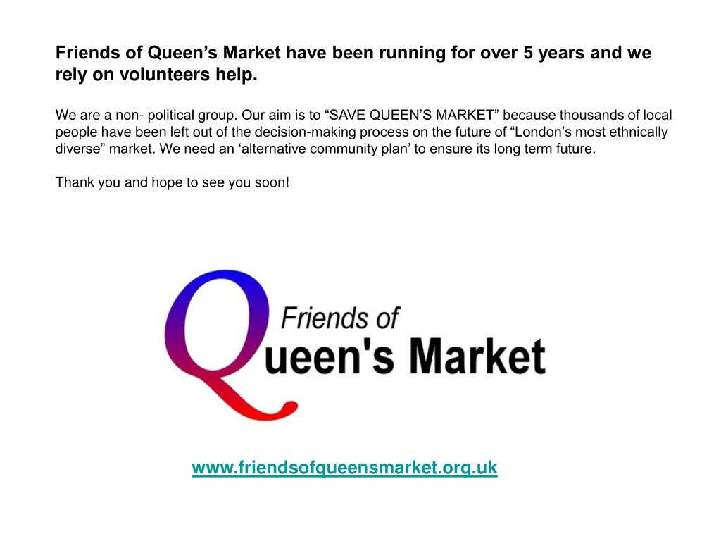 Friends of Queen's Market have been running for over 5 years and we rely on volunteers help.
