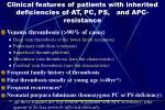 clinical features of patients with inherited deficiencies of at pc ps and apc resistance