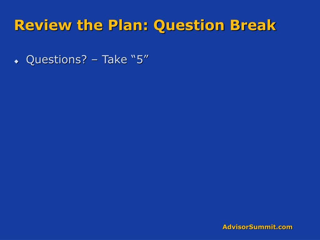 Review the Plan: Question Break