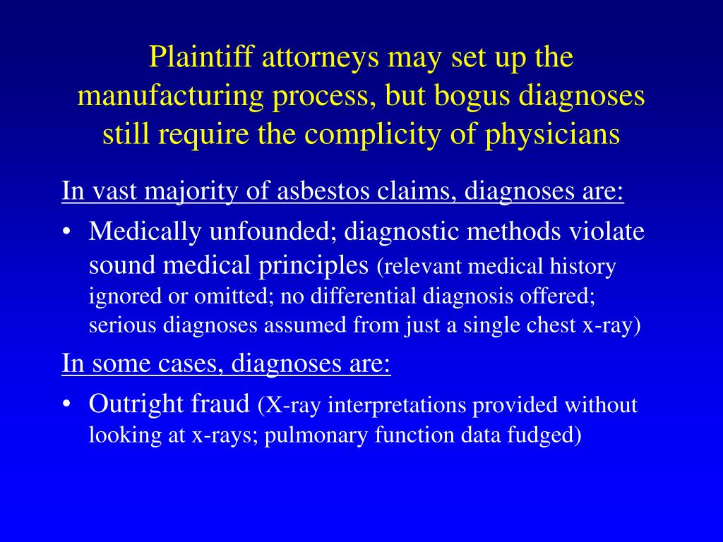 Plaintiff attorneys may set up the manufacturing process, but bogus diagnoses still require the complicity of physicians