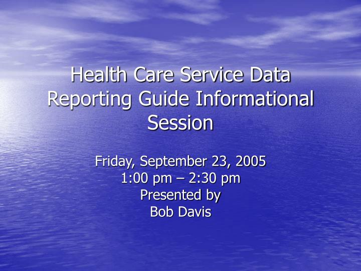 health care service data reporting guide informational session n.