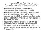 keystone metals recovery inc process for recovering metals from coal ash14