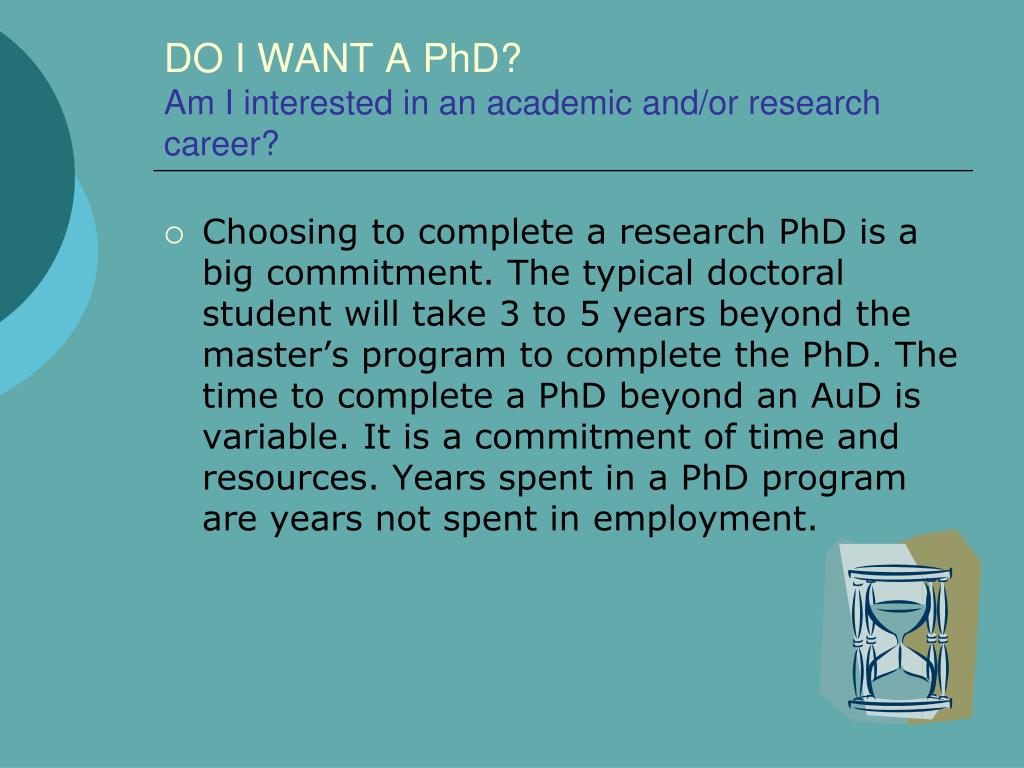 "do i want to do a phd The expense of a program then take comfort in the fact see what experts have to say about online master's versus phd counseling ""really ask yourself if this is something you want to do."