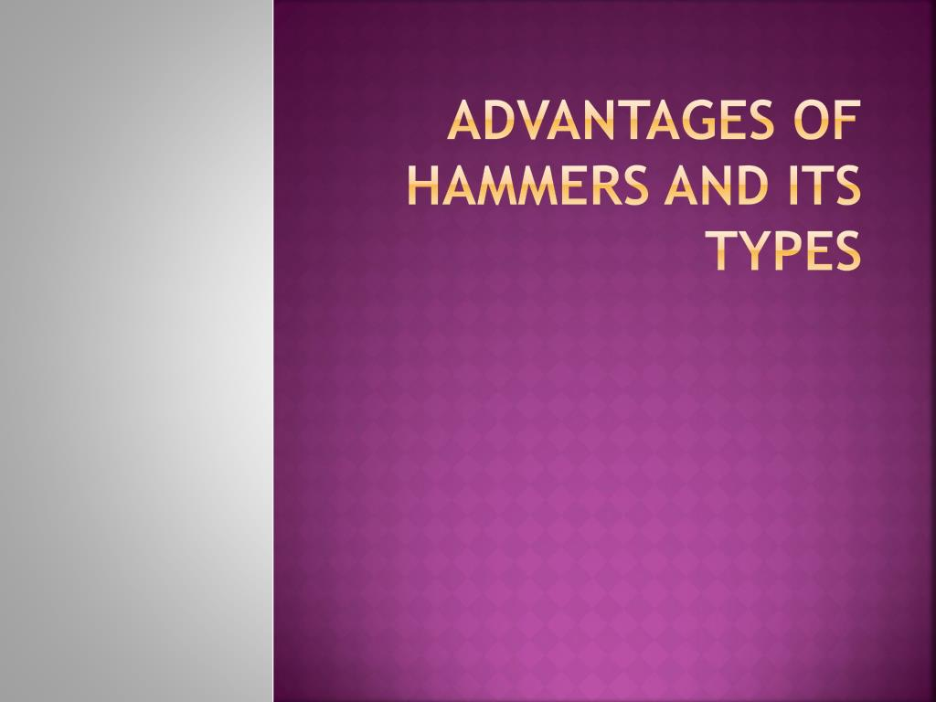 advantages of hammers and its types l.