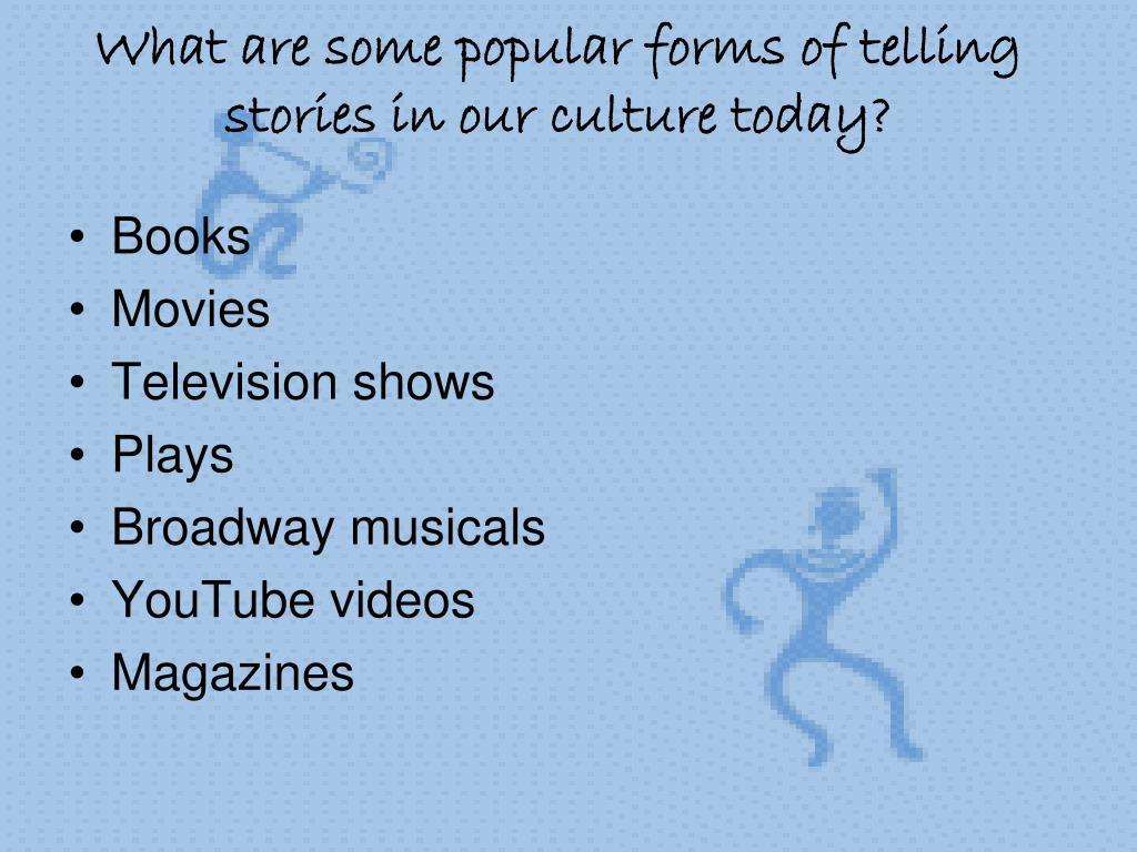 What are some popular forms of telling stories in our culture today?