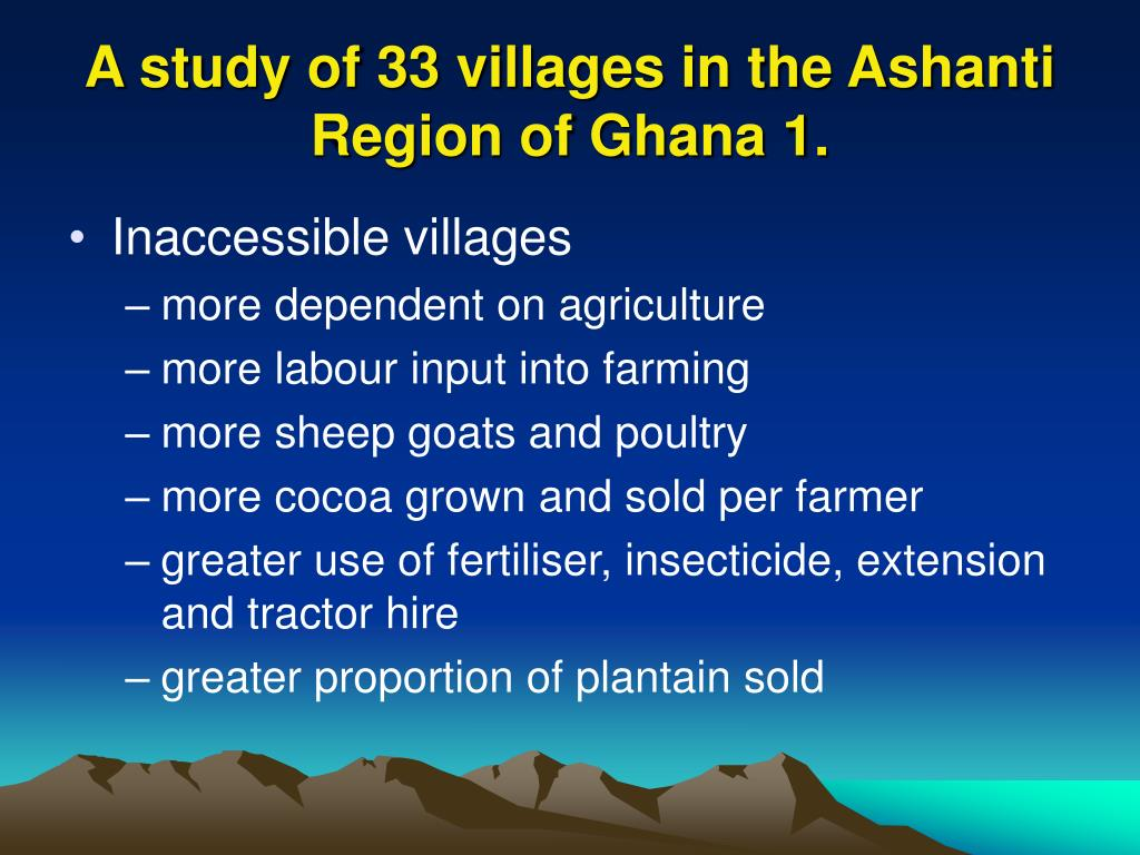 A study of 33 villages in the Ashanti Region of Ghana 1.