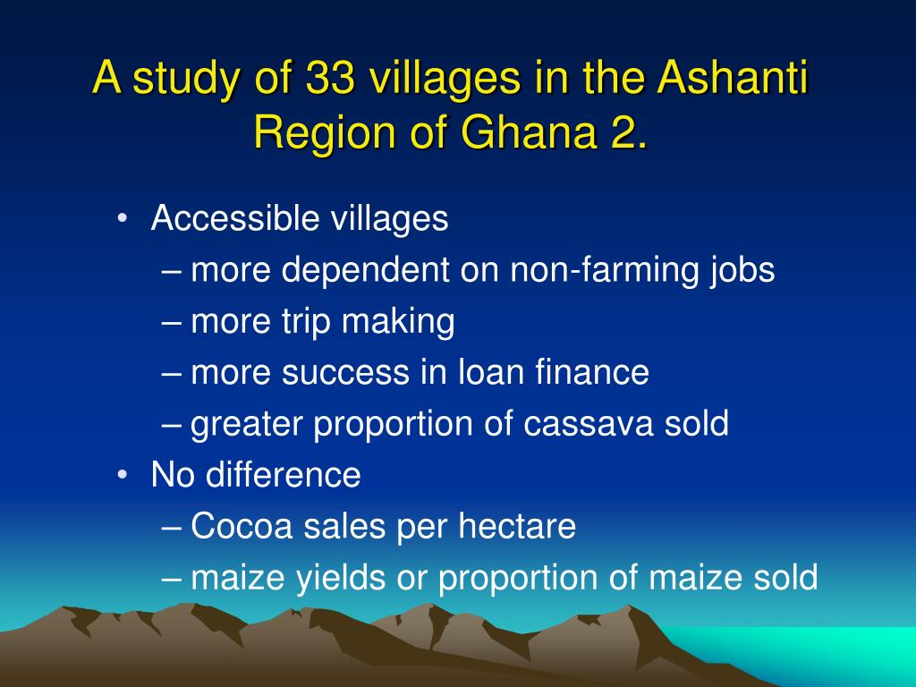 A study of 33 villages in the Ashanti Region of Ghana 2.