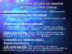 commodities can also be classified according to other criteria