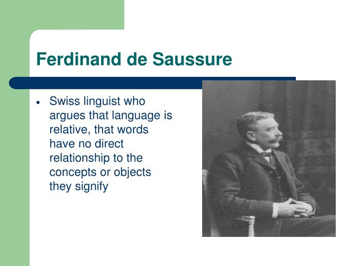 Swiss linguist who argues that language is relative, that words have no direct relationship to the concepts or objects they signify