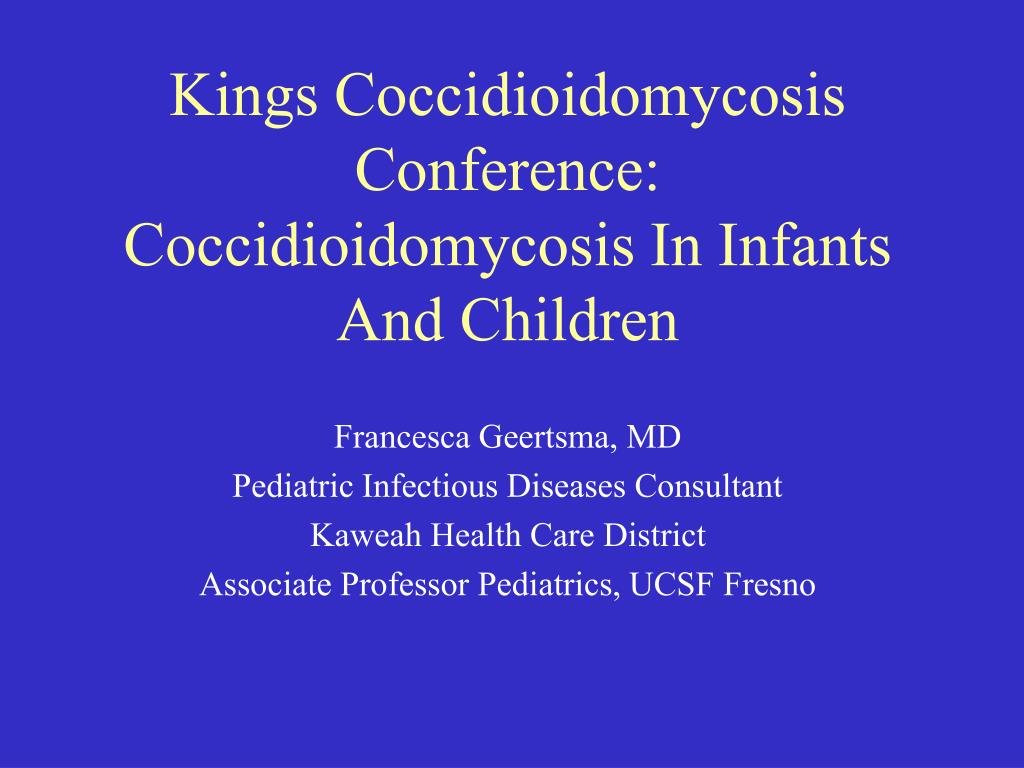 kings coccidioidomycosis conference coccidioidomycosis in infants and children l.