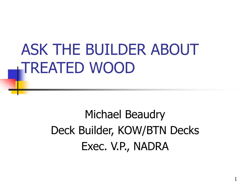 ask the builder about treated wood l.