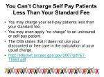 you can t charge self pay patients less than your standard fee