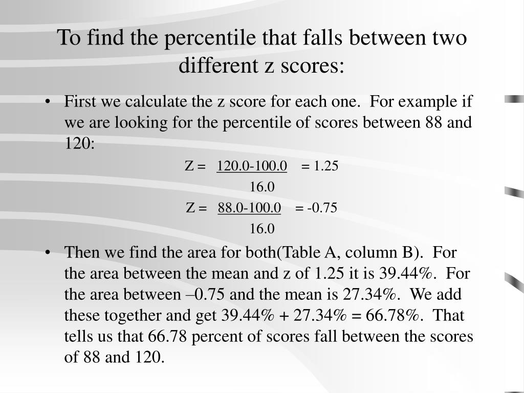 To find the percentile that falls between two different z scores: