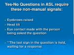 yes no questions in asl require these non manual signals
