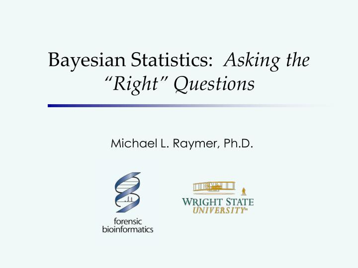 Bayesian statistics asking the right questions