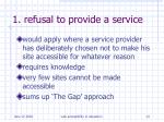 1 refusal to provide a service