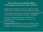 the cab driver asks ronald takaki how long have you been is this country