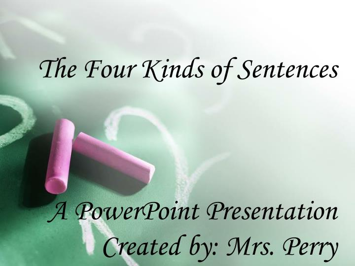 the four kinds of sentences a powerpoint presentation created by mrs perry n.