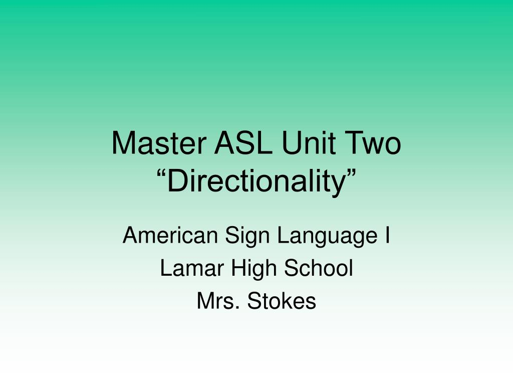 master asl unit two directionality l.