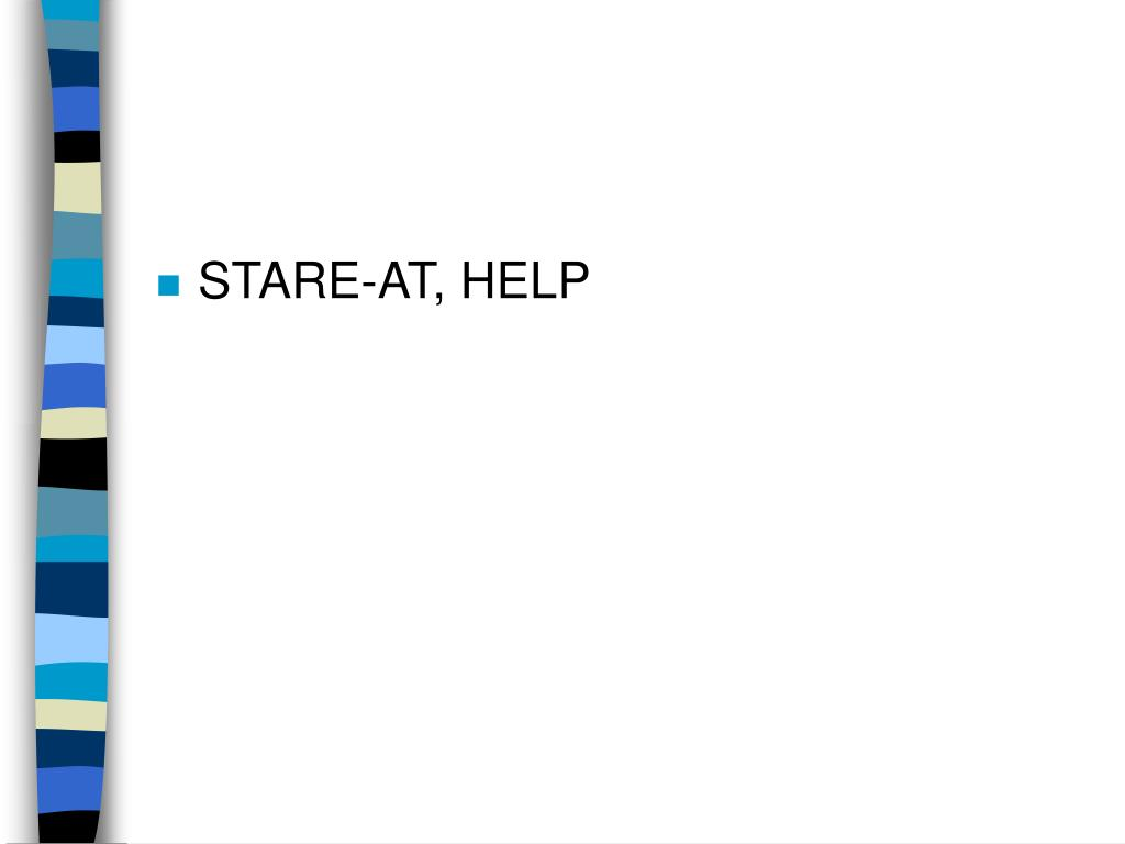 STARE-AT, HELP