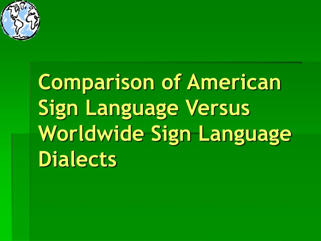 comparison of american sign language versus worldwide sign language dialects l.