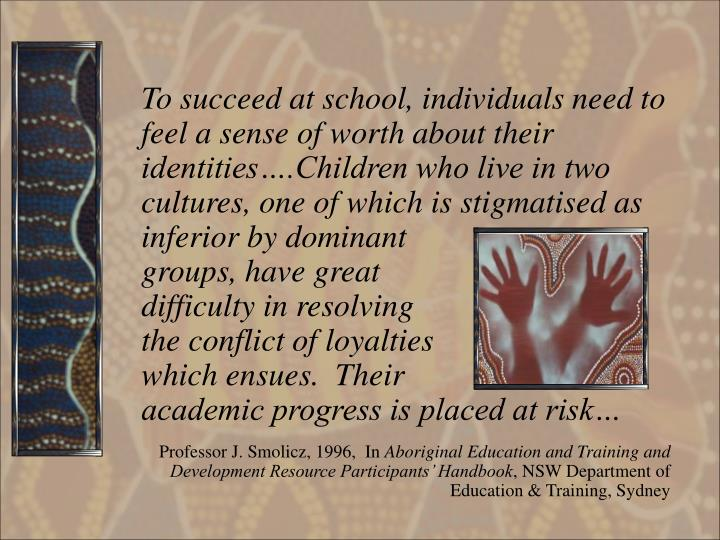 To succeed at school, individuals need to feel a sense of worth about their identities….Children w...