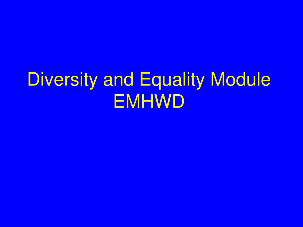 Diversity and Equality Module EMHWD