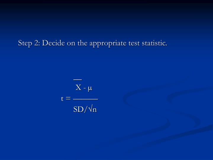 Step 2: Decide on the appropriate test statistic.