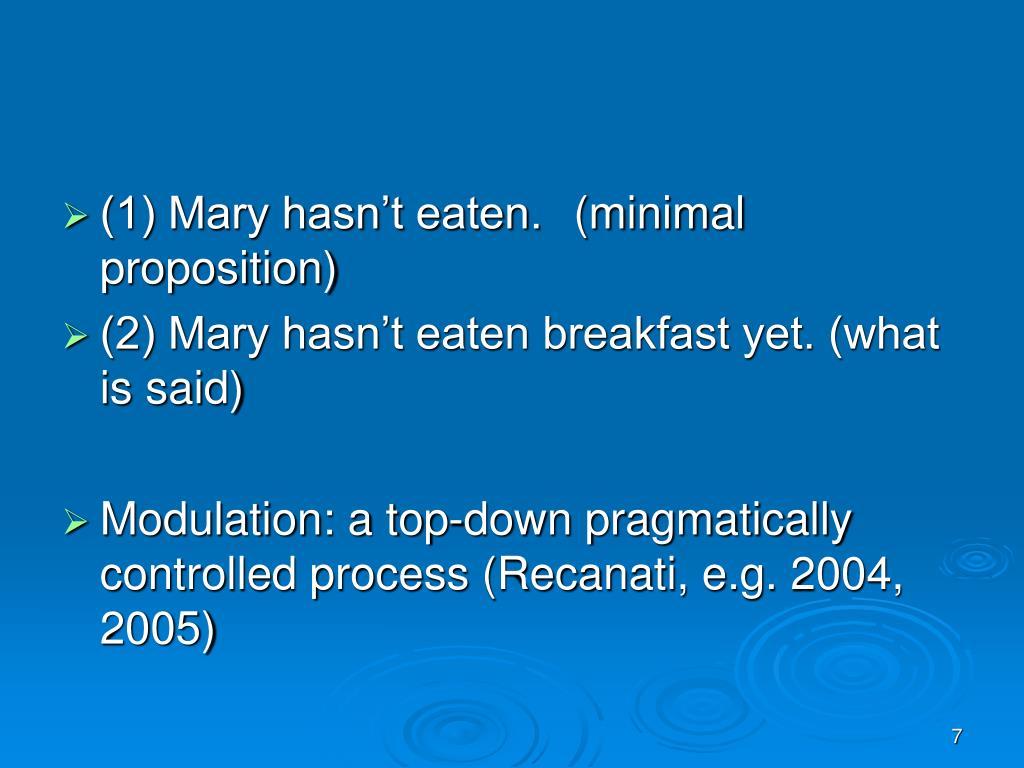 (1) Mary hasn't eaten. (minimal proposition)