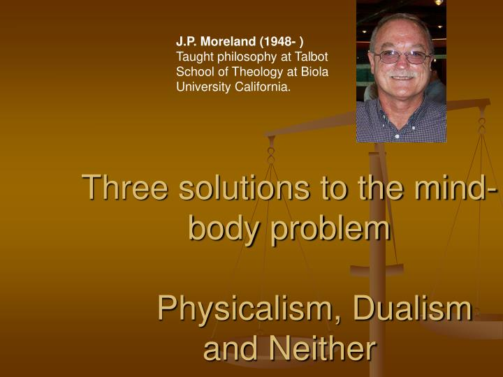three solutions to the mind body problem physicalism dualism and neither n.
