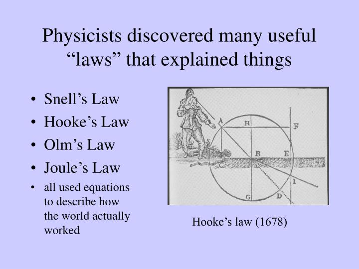 """Physicists discovered many useful """"laws"""" that explained things"""