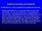 added to learning environment