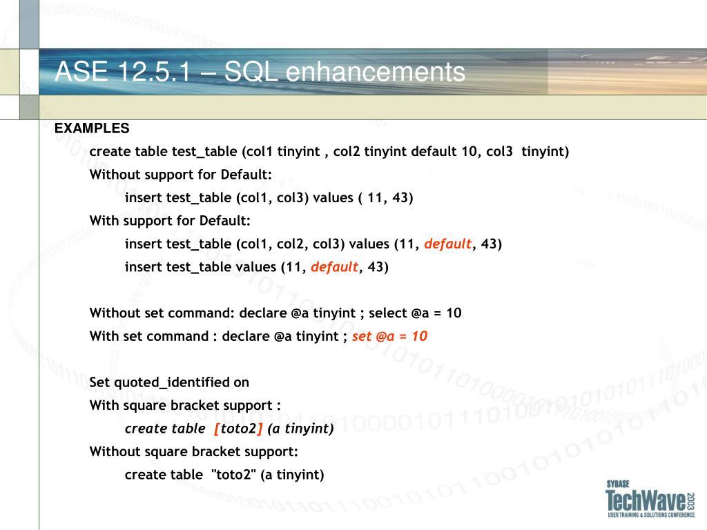 ASE 12.5.1 – SQL enhancements
