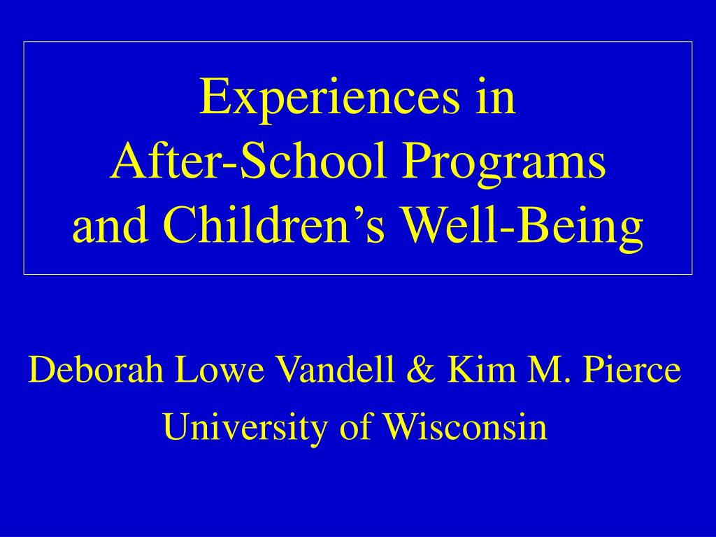 experiences in after school programs and children s well being l.