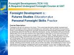 foresight development tch 110 a required undergrad foresight course at uat