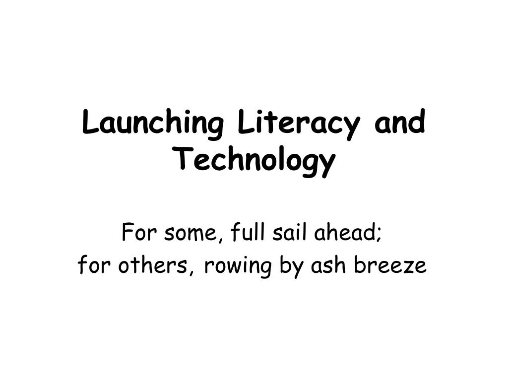 launching literacy and technology l.