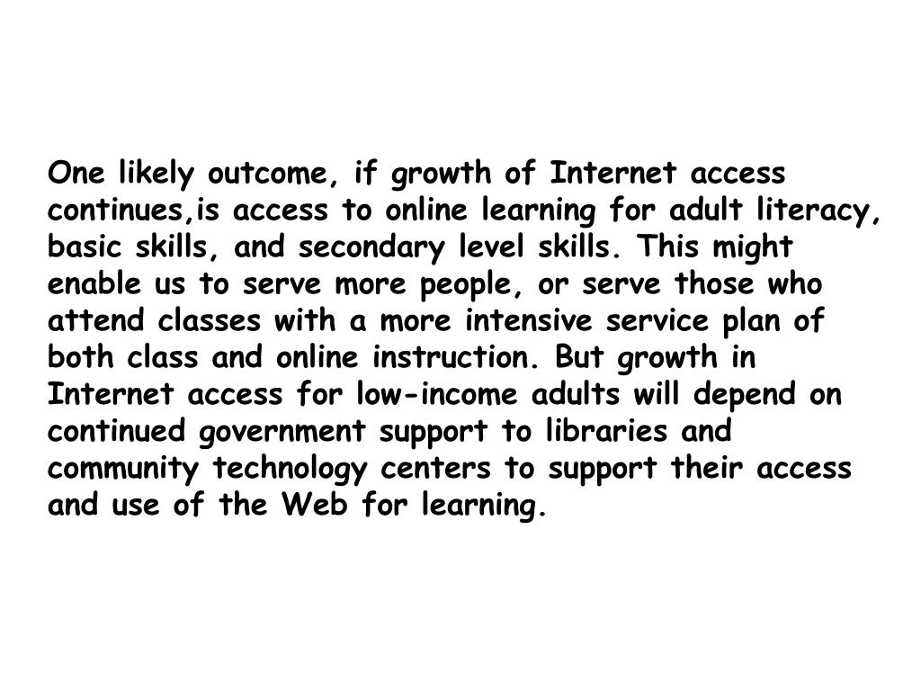 One likely outcome, if growth of Internet access