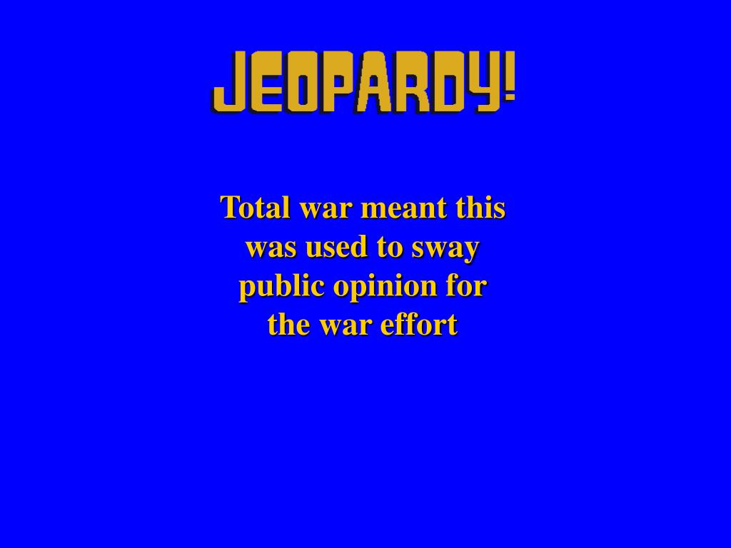 Total war meant this was used to sway public opinion for the war effort