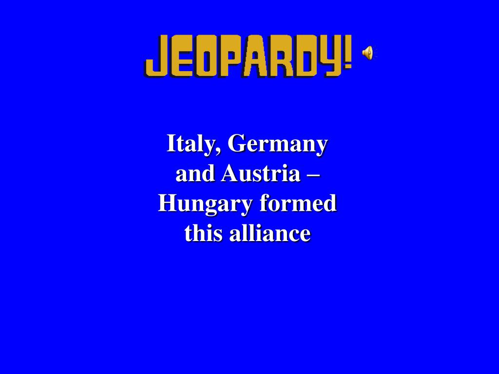 Italy, Germany and Austria – Hungary formed this alliance