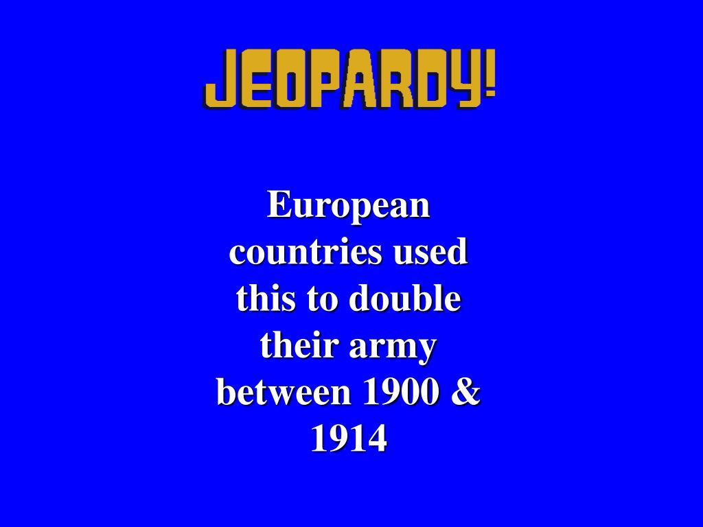 European countries used this to double their army between 1900 & 1914