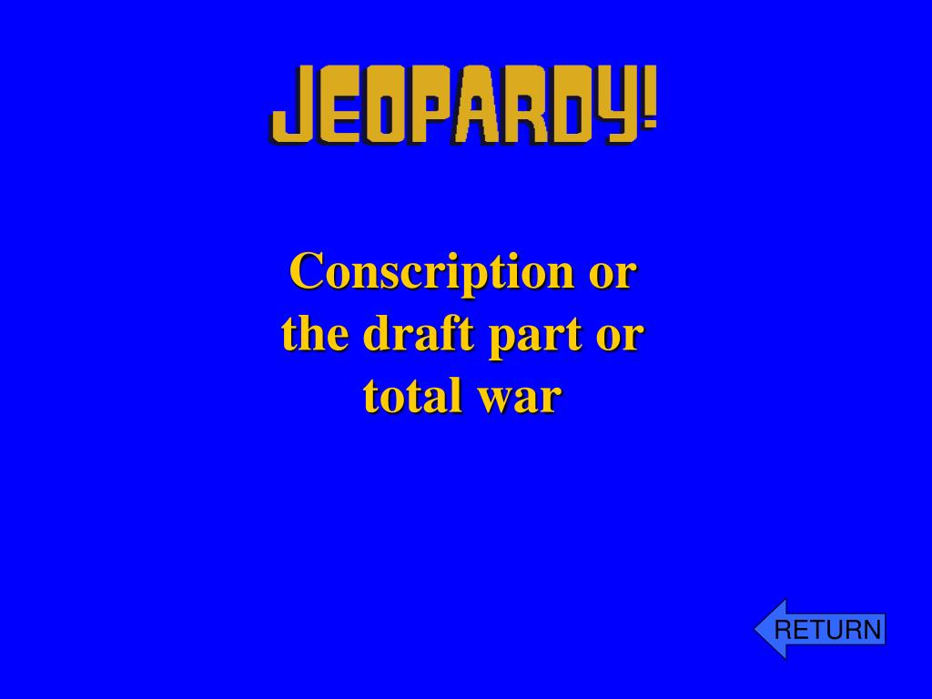 Conscription or the draft part or total war
