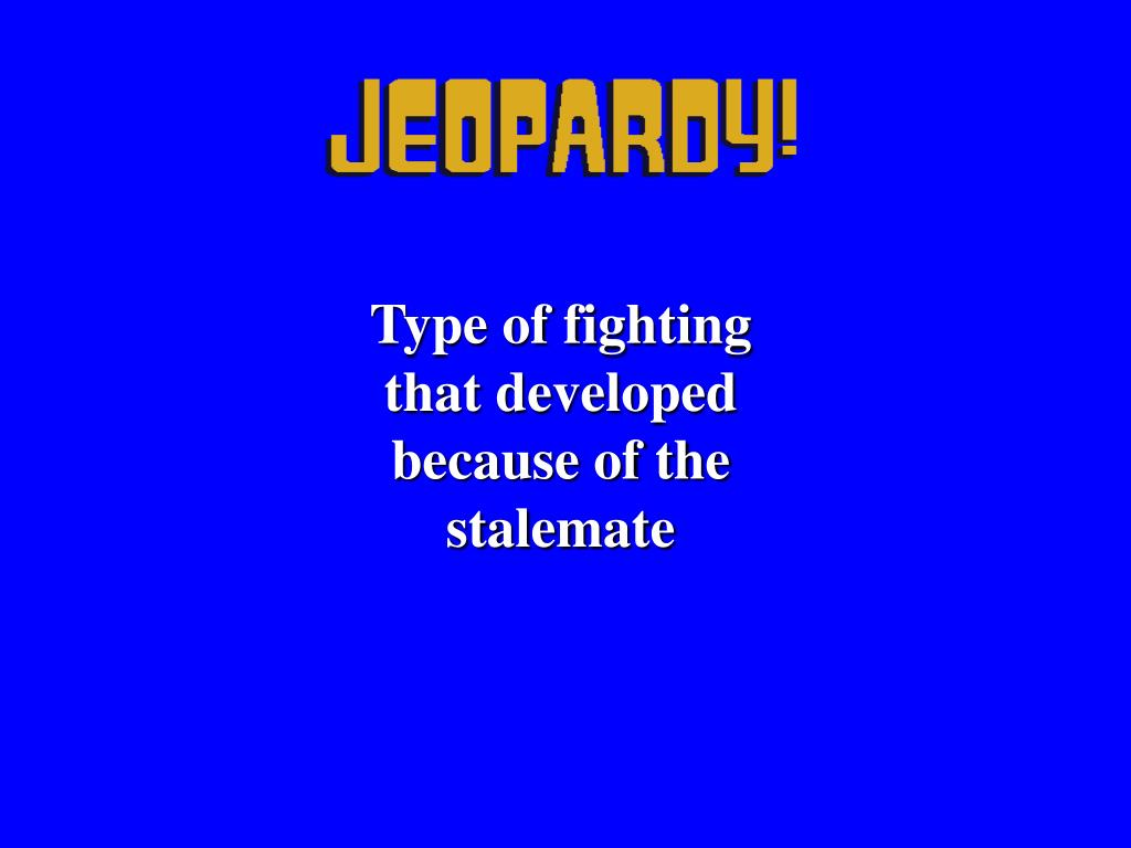Type of fighting that developed because of the stalemate